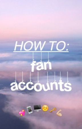 HOW TO: fan accounts by cliffordscloud
