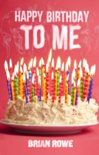 Happy Birthday to Me by brianrowe