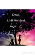 Dead, Until I See You Again by NourDahroug