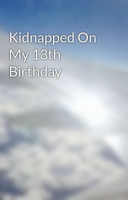 Kidnapped On My 13th Birthday