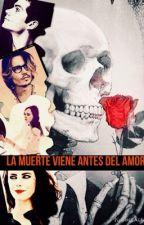La muerte viene antes del amor[Sin editar]*TERMINADA* by maraross_p