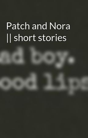Patch and Nora || short stories by sweetdisasterxx