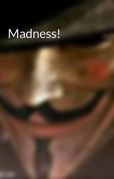 Madness! by CodenameX