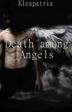Death among Angels [#wattys2015] by Kleapatria