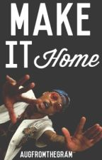 Make It Home {August Alsina Novel} by AugFromTheGram