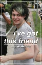 i've got this friend › muke by mukestrong