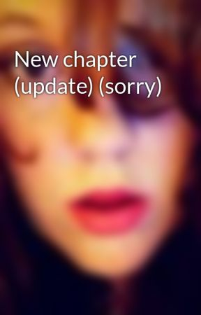 New chapter (update) (sorry) by red_head93