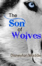 The Son of Wolves (A Grey Wolves Series Fanfic) by disneyfan_maddie