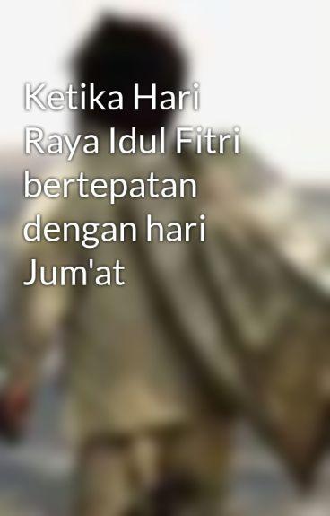 Ketika Hari Raya Idul Fitri bertepatan dengan hari Jum'at by dulpatah