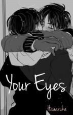 Your Eyes - Boy x Boy by Haaaruka