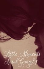 Little Moments by SarahGeorge89