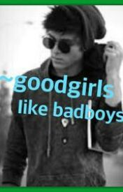 ~goodgirls like badboys ~ by kellinquinnishipu