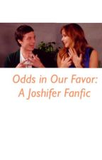 Odds in Our Favor: A Joshifer Fanfic by miss_j_44
