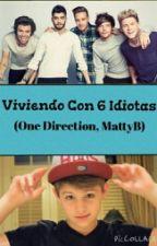 Viviendo Con 6 Idiotas (One Direction, MattyBRaps Y Tu) by MattyBRaps2003