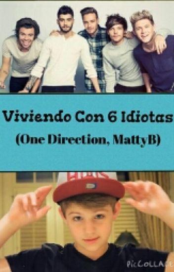 Viviendo Con 6 Idiotas (One Direction, MattyBRaps Y Tu)