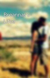 Breannas's Lifee by Geekablee