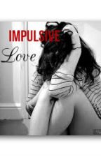 Impulsive Love by Shaycbluv52