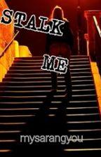 Stalk Me (PAUSADA HASTA QUE SE ME OCURRA ALGO) by mysarangyou