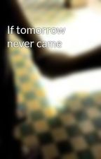 If tomorrow never came by blog288