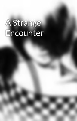 A Strange Encounter