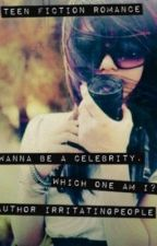 The Wanna Be Celebrity. Which One Am I? by irritatingpeople