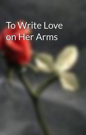 To Write Love on Her Arms by snikasluva