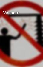 Vacuum by stillbeing