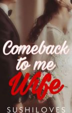 Comeback To Me Wife by SushiLoves