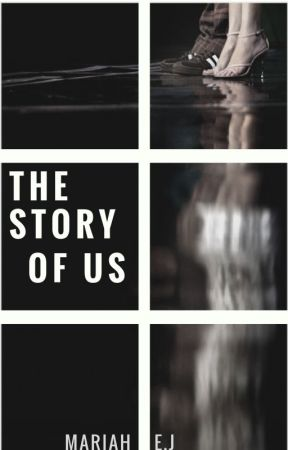 The Story of Us by Mariah_EJ