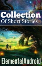Collection of Short Stories by ElementalAndroid