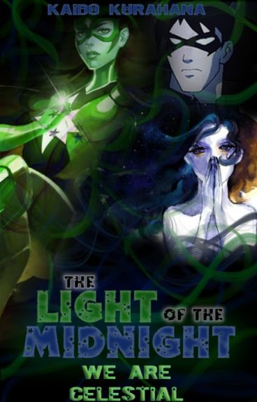Light of the Midnight: We Are Celestial (A Young Justice {Nightwing} Fanfiction) [BOOK 3]