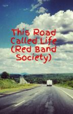 This Road Called Life (Red Band Society) by alexa_343
