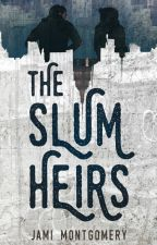 The Slum Heirs by JamiMontgomery