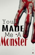 You Made Me A Monster by NoChillNoona