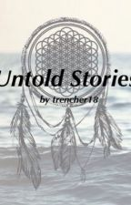 Untold stories by trencher18