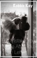 The Mistake You Made After You Left by CrazyGirl0505