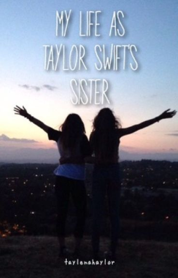 My life as Taylor Swift's sister