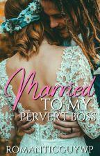 MARRYING MY PERVERT BOSS ( aldub fan fiction ) To be edit by alden_MAINE22