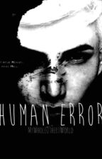 Human error by MyWholeOther_World
