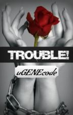 Trouble! by uGENEcode