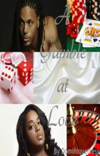 A Gamble at Love (Completed) by Dominiquetress