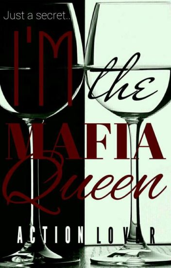 Just A Secret. Im The Mafia Queen