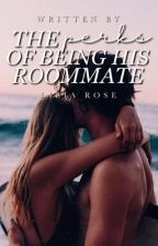 The Perks Of Being His Roommate (Book #1) by Liliarose_