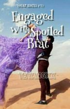 Engaged With Spoiled Brat (GEAP SERIES #1) by teyangxx