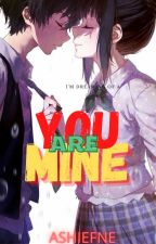 YOU are MINE(Completed √) by AshieFne