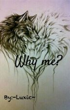 Why me? by -Luxic-