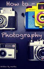 How to - photography by marthaxxmartha