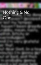 Nothing & No One by xxxdoodlebugxxx