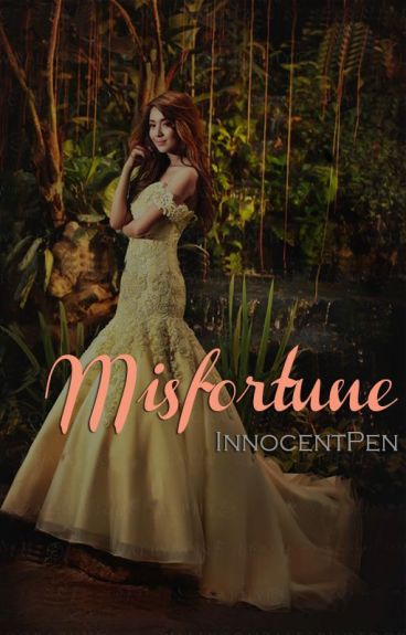 MISFORTUNE (KathNiel) by InnocentPen