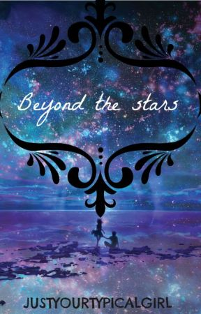 Beyond the stars. by JustYourTypicalGirl